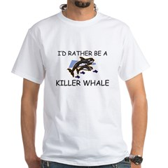 I'd Rather Be A Killer Whale Shirt