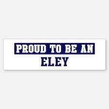 Proud to be Eley Bumper Bumper Bumper Sticker