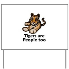 Tigers are People too Yard Sign
