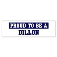 Proud to be Dillon Bumper Bumper Sticker
