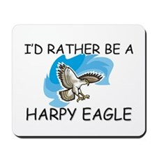 I'd Rather Be A Harpy Eagle Mousepad