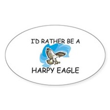 I'd Rather Be A Harpy Eagle Oval Decal