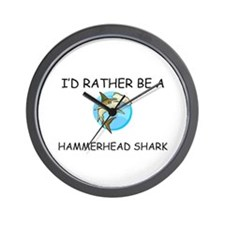 I'd Rather Be A Hammerhead Shark Wall Clock