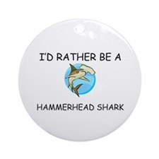 I'd Rather Be A Hammerhead Shark Ornament (Round)