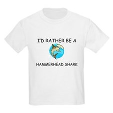 I'd Rather Be A Hammerhead Shark T-Shirt