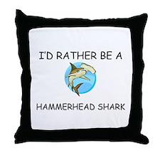 I'd Rather Be A Hammerhead Shark Throw Pillow