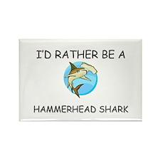 I'd Rather Be A Hammerhead Shark Rectangle Magnet