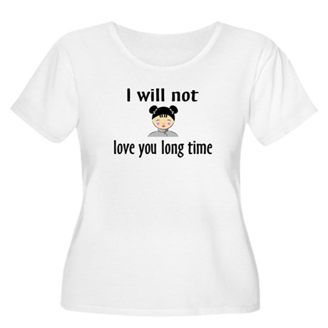I Will Not Love You Long Time Women's Plus Size Sc