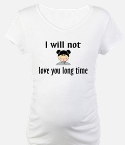 I Will Not Love You Long Time Shirt
