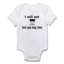I Will Not Love You Long Time Infant Bodysuit