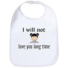 I Will Not Love You Long Time Bib