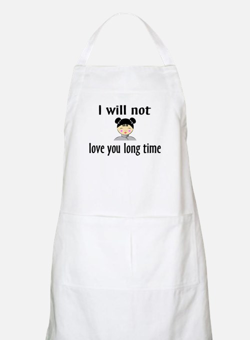I Will Not Love You Long Time BBQ Apron