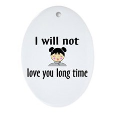 I Will Not Love You Long Time Oval Ornament