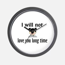 I Will Not Love You Long Time Wall Clock