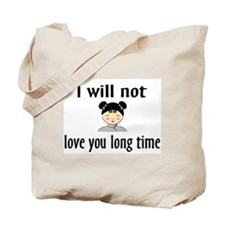 I Will Not Love You Long Time Tote Bag