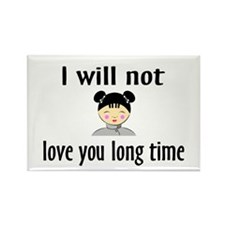 I Will Not Love You Long Time Rectangle Magnet