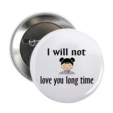 """I Will Not Love You Long Time 2.25"""" Button (100 pa"""