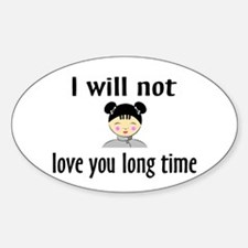 I Will Not Love You Long Time Oval Decal
