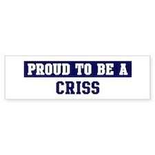 Proud to be Criss Bumper Bumper Bumper Sticker