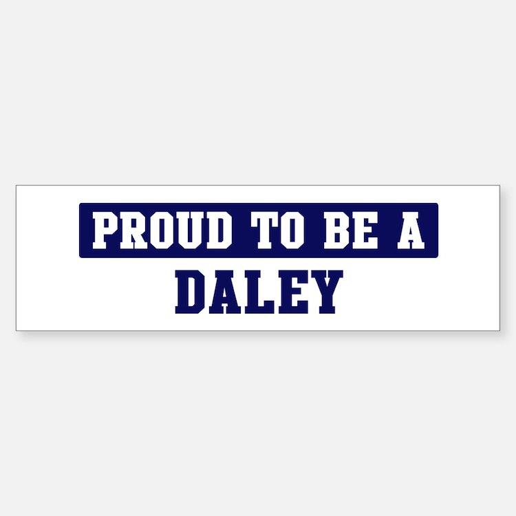 Proud to be Daley Bumper Bumper Bumper Sticker