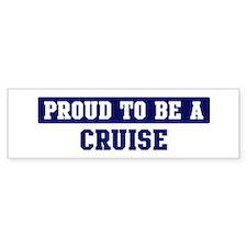 Proud to be Cruise Bumper Bumper Sticker