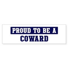 Proud to be Coward Bumper Bumper Sticker
