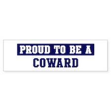 Proud to be Coward Bumper Bumper Sticker