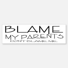 BLAME MY PARENTS Bumper Bumper Bumper Sticker