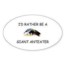 I'd Rather Be A Giant Anteater Oval Decal