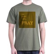 THINKING MUSLIM t-shirt: for God's sake, PRAY ....