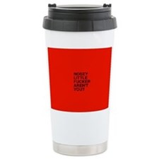 NOSEY LITTLE FUCKER AREN`T U/RED Travel Mug