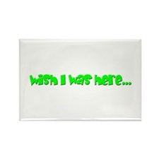 Wish I Was Here Rectangle Magnet