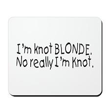 I'm Knot A Blonde, Really I'm Knot Mousepad