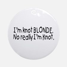 I'm Knot A Blonde, Really I'm Knot Ornament (Round
