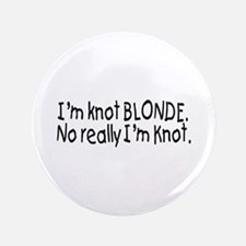 """I'm Knot A Blonde, Really I'm Knot 3.5"""" Button (10"""