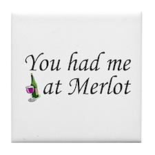 You Had Me At Merlot Tile Coaster