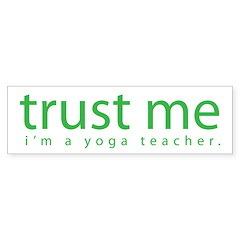 trust me i'm a yoga teacher Bumper Bumper Sticker
