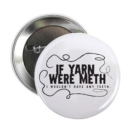 "If yarn were meth I wouldn't 2.25"" Button"