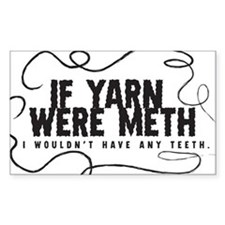 If yarn were meth I wouldn't Rectangle Bumper Stickers