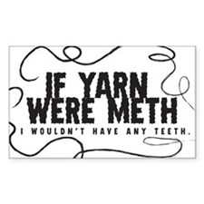 If yarn were meth I wouldn't Rectangle Stickers