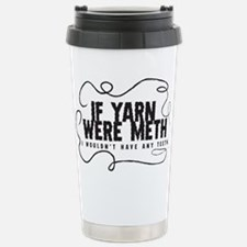 If yarn were meth I wouldn't Travel Mug