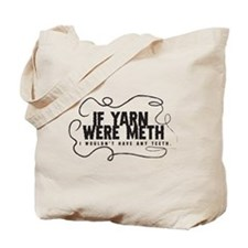 If yarn were meth I wouldn't Tote Bag