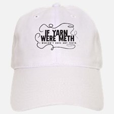 If yarn were meth I wouldn't Baseball Baseball Cap