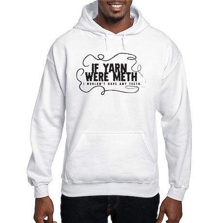 If yarn were meth I wouldn't Hooded Sweatshirt