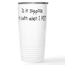 when I PEE? Travel Mug