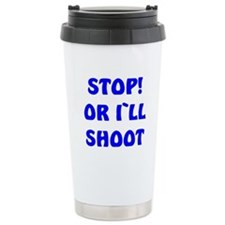 STOP OR I`LL SHOOT/BLUE Travel Mug
