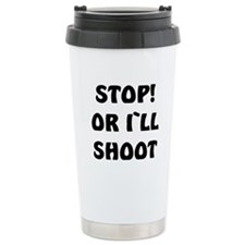 STOP OR I`LL SHOOT/BLACK Travel Mug