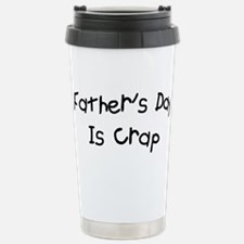 Father's Day Is Crap Stainless Steel Travel Mug