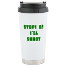STOP OR I`LL SHOOT/GREEN Travel Mug