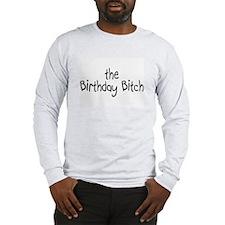 The Birthday Bitch Long Sleeve T-Shirt